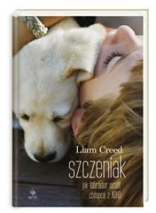 Szczeniak. Jak labrador ocalił chłopca z ADHD - Liam Creed,Andrzej Wajs