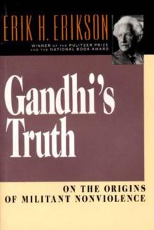Gandhi's Truth: On the Origins of Militant Nonviolence - Erik H. Erikson