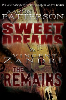 Sweet Dreams/The Remains (2 in 1 Edition) - Aaron Patterson, Vincent Zandri