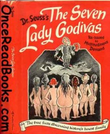 Seven Lady Godivas: The True Facts Concerning History's Barest Family - Dr. Seuss