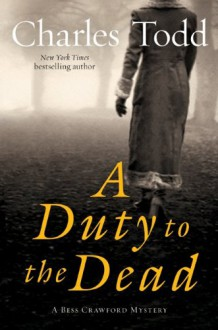 A Duty to the Dead: A Bess Crawford Mystery - Charles Todd