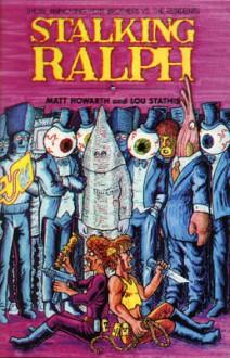 Those Annoying Post Bros.: Stalking Ralph - Matt Howarth