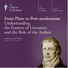 From Plato to Post-modernism: Understanding the Essence of Literature and the Role of the Author - Louis Markos