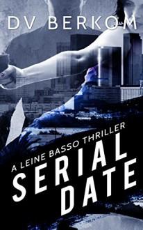 Serial Date: A Leine Basso Thriller - D.V. Berkom
