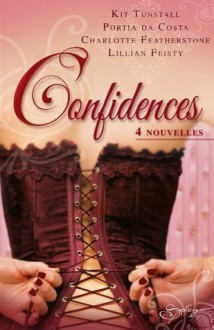 Confidences: 4 nouvelles - Kit Tunstall, Portia Da Costa, Charlotte Featherstone, Lillian Feisty