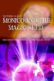Monico and the Magic Seed: Discover the Power of the Magic Seed! - Victoria M. Rey