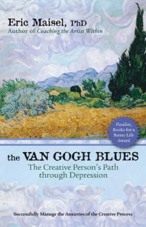 The Van Gogh Blues: The Creative Person's Path Through Depression - Eric Maisel Phd