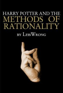 Harry Potter and the Methods of Rationality - Eliezer Yudkowsky,Less Wrong
