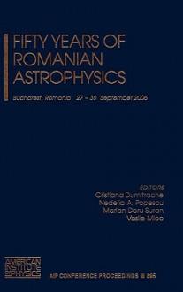 Fifty Years of Romanian Astrophysics - Cristiana Dumitrache, Vasile Mioc, Nedelia A. Popescu, Marian Doru Suran