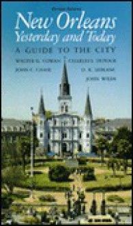 New Orleans Yesterday and Today: A Guide to the City - Walter G. Cowan