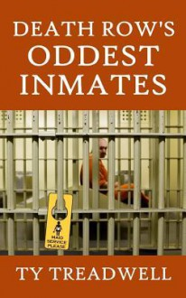 Death Row's Oddest Inmates - Ty Treadwell