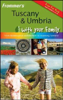 Frommer's Tuscany & Umbria with Your Family: From Renaissance Architecture to Stunning Scenery - Donald Strachan, Stephen Keeling