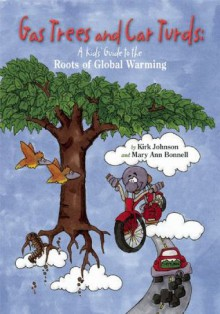 Gas Trees and Car Turds: A Kids' Guide to the Roots of Global Warming - Kirk Johnson, Mary Ann Bonnell