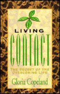 Living Contact: The Secret of the Overcoming Life - Gloria Copeland