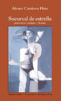 Sucursal de Estrella: Poemarios Iniciales y Finales - Alvaro Cardona-Hine