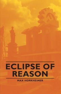 Eclipse Of Reason - Max Horkheimer