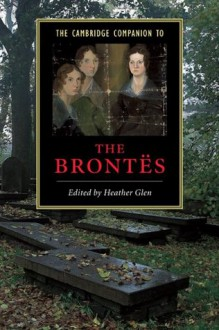 The Cambridge Companion to the Brontes (Cambridge Companions to Literature) - Heather Glen