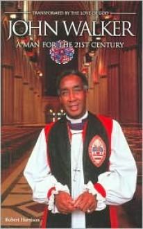 John Walker: A Man for the 21st Century - Robert Harrison