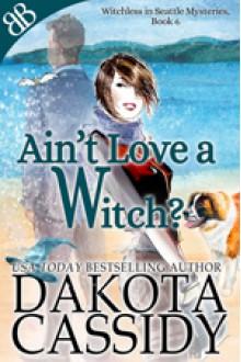Ain't Love a Witch? - Dakota Cassidy