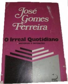O Irreal Quotidiano - José Gomes Ferreira