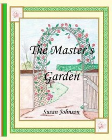The Master's Garden - Susan Johnson