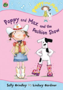Poppy and Max and the Fashion Show (Poppy & Max) (Poppy & Max) (Poppy & Max) - Sally Grindley & Lindsey Gardiner, Sally Grindley, Lindsey Gardiner