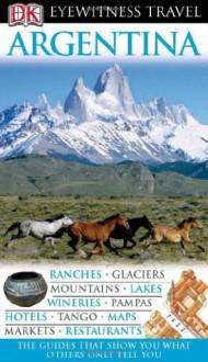 Argentina (Eyewitness Travel Guides) - Demetrio Carrasco, Nigel Hicks, Linda Whitwam