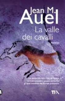 La valle dei cavalli - Jean M. Auel,Paola Campioli