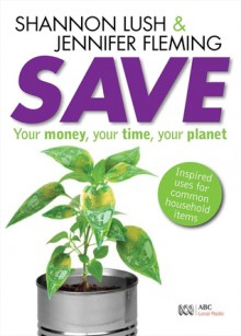Save: Your Money, Your Time, Your Planet - Shannon Lush, Jennifer Fleming, Alan Laver