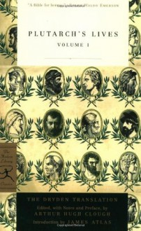 Plutarch's Lives Volume 1 (Modern Library Classics) - Plutarch, Arthur Hugh Clough, John Dryden, James Atlas