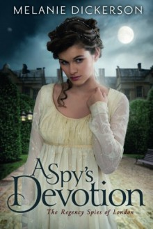 A Spy's Devotion (The Regency Spies of London) - Melanie Dickerson