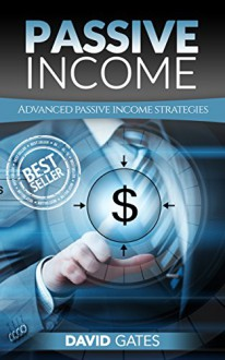 Passive Income: Advanced Passive Income Techniques (Multiple Passive Income Streams, Quit Your Job, Passive Income Ideas, Make Money Online, Financial Freedom, rich dad poor dad, make money online) - David Gates