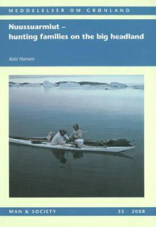 Nuussuarmiut: Hunting Families On The Big Headland: Demography, Subsistence And Material Culture In Nuussuaq, Upernavik, Northwest Greenland - Keld Hansen