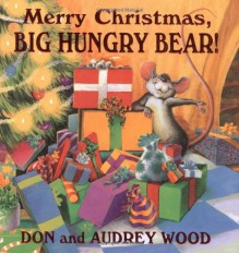 Merry Christmas: Big Hungry Bear! By Audrey Wood, Don Wood - -Author-