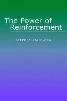 The Power of Reinforcement - Stephen Ray Flora