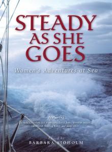 Steady as She Goes: Women's Adventures at Sea - Barbara Sjoholm, Tania Aebi, Jill Fredston, Linda Greenlaw