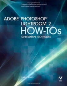 Adobe Photoshop Lightroom 2 How-Tos: 100 Essential Techniques - Chris Orwig