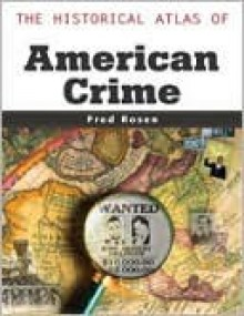 The Historical Atlas of American Crime - Fred Rosen