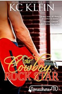 The Cowboy Rock Star: Somewhere Texas (Texas Fever Book 3) - KC Klein