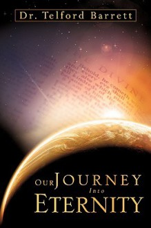 Our Journey Into Eternity - Telford Barrett