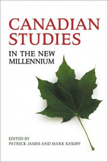 Canadian Studies in the New Millennium - Patrick James, Mark J. Kasoff
