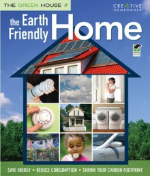 The Earth-Friendly Home: Save Energy, Reduce Consumption, Shrink Your Carbon Footprint - David R. Goucher, Nancy Hajeski