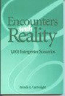 Encounters With Reality: 1001 (Deaf) Interpreter Scenarios - Brenda E. Cartwright
