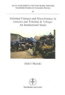 Informal Finance and Microfinance in Jamaica and Trinidad & Tobago: An Institutional Study - Akhil Malaki