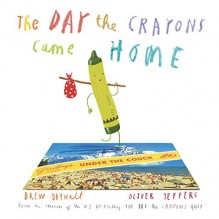 The Day the Crayons Came Home - Drew Daywalt,Oliver Jeffers