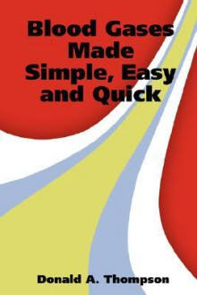 Blood Gases Made Simple, Easy and Quick - Donald, A. Thompson