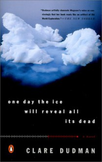 One Day the Ice Will Reveal All Its Dead - Clare Dudman