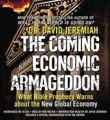 The Coming Economic Armageddon: What Bible Prophecy Warns about the New Global Economy (Audio) - David Jeremiah, Bob Walter