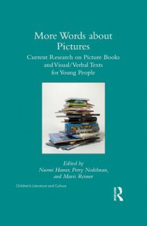 More Words about Pictures: Current Research on Picturebooks and Visual/Verbal Texts for Young People (Children's Literature and Culture) - Perry Nodelman, Naomi Hamer, Mavis Reimer