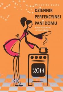 Dziennik perfekcyjnej pani domu 2014 - Lecka Weronika